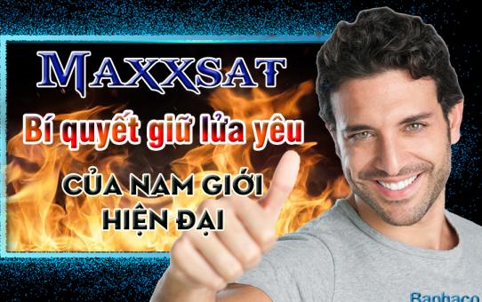 Maxxsat - Bí quyết giữ lửa yêu của nam giới hiện đại
